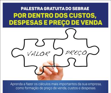 PALESTRA GRATUITA DO SEBRAE: POR DENTRO DOS CUSTOS, DESPESAS E PREÇO DE VENDA