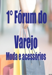 1° Fórum do Varejo - Moda e acessórios